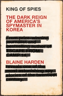 King of Spies : The Dark Reign of America's Spymaster in Korea, EPUB eBook
