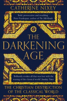 The Darkening Age : The Christian Destruction of the Classical World, Paperback / softback Book