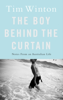 The Boy Behind the Curtain : Notes from an Australian Life, Hardback Book