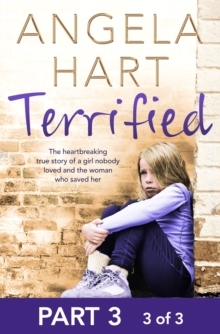 Terrified Part 3 of 3 : The heartbreaking true story of a girl nobody loved and the woman who saved her, EPUB eBook