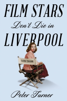 Film Stars Don't Die in Liverpool : A True Story, Paperback Book