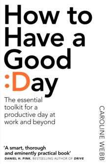 How to Have a Good Day : The Essential Toolkit for a Productive Day at Work and Beyond, Paperback Book