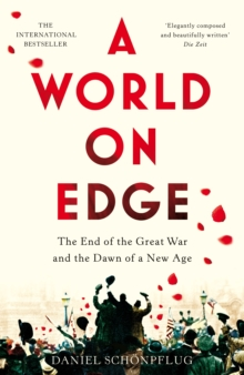 A World on Edge : The End of the Great War and the Dawn of a New Age, Hardback Book
