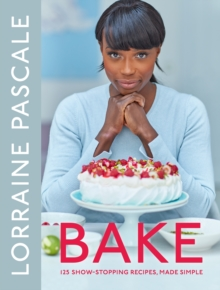 Bake : 125 Show-Stopping Recipes, Made Simple, Hardback Book