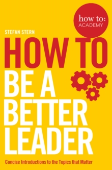 How to: Be a Better Leader, Paperback / softback Book
