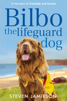 Bilbo the Lifeguard Dog : A true story of friendship and heroism, Paperback / softback Book