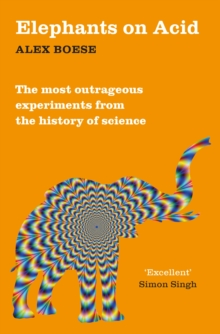 Elephants on Acid : From Zombie Kittens to Tickling Machines: The Most Outrageous Experiments from the History of Science, Paperback Book