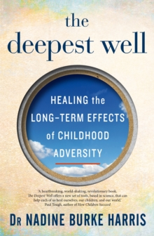 The Deepest Well : Healing the Long-Term Effects of Childhood Adversity, Paperback Book