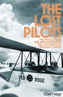 The Lost Pilots : The Spectacular Rise and Scandalous Fall of Aviation's Golden Couple, Hardback Book