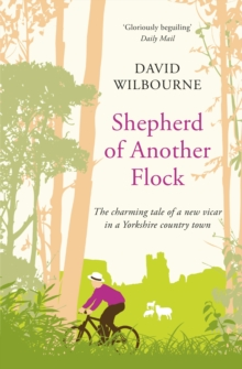 Shepherd of Another Flock : The Charming Tale of a New Vicar in a Yorkshire Country Town, Paperback Book