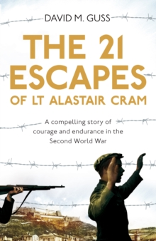 The 21 Escapes of Lt Alastair Cram : A compelling story of courage and endurance in the Second World War, Hardback Book