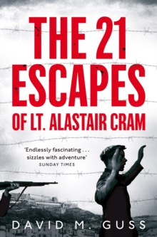 The 21 Escapes of Lt Alastair Cram : A compelling story of courage and endurance in the Second World War, Paperback / softback Book