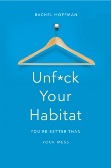 Unf*ck Your Habitat : You're Better Than Your Mess, Paperback / softback Book