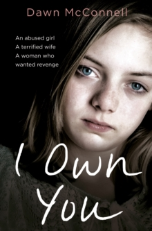 I Own You : An Abused Girl, a Terrified Wife, a Woman Who Wanted Revenge, Paperback / softback Book