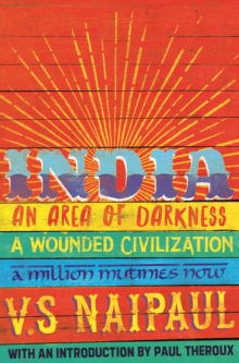 India : An Area Of Darkness, India: A Wounded Civilization & India: A Million Mutinies Now, Paperback / softback Book
