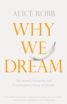 Why We Dream : The Science, Creativity and Transformative Power of Dreams, Hardback Book