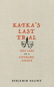 Kafka's Last Trial : The Case of a Literary Legacy, Hardback Book