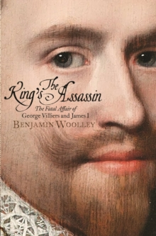 The King's Assassin : The Fatal Affair of George Villiers and James I, Paperback Book