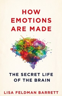 How Emotions are Made : The Secret Life of the Brain, Hardback Book