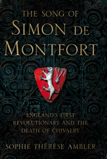 The Song of Simon de Montfort : England's First Revolutionary and the Death of Chivalry, Hardback Book