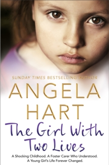 The Girl With Two Lives : A Shocking Childhood. A Foster Carer Who Understood. A Young Girl's Life Forever Changed, Paperback Book
