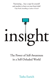 Insight : The Power of Self-Awareness in a Self-Deluded World, Hardback Book