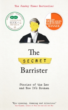 The Secret Barrister : Stories of the Law and How it's Broken, Hardback Book