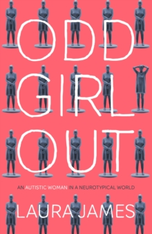 Odd Girl Out : An Autistic Woman in a Neurotypical World, Hardback Book