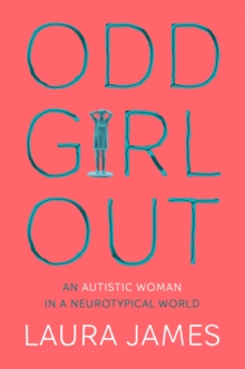 Odd Girl Out : An Autistic Woman in a Neurotypical World, Paperback Book