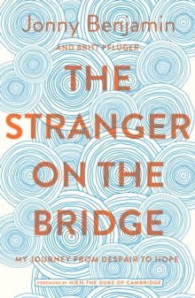 The Stranger on the Bridge : My Journey from Despair to Hope, Hardback Book