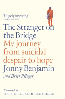 The Stranger on the Bridge : My Journey from Suicidal Despair to Hope, Paperback / softback Book