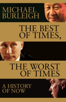 The Best of Times, The Worst of Times : A History of Now, Hardback Book