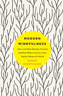 Modern Mindfulness : How to Be More Relaxed, Focused, and Kind While Living in a Fast, Digital, Always-On World, Paperback / softback Book