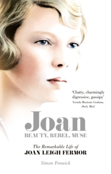 Joan : Beauty, Rebel, Muse: The Remarkable Life of Joan Leigh Fermor, Paperback / softback Book