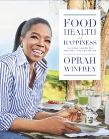Food, Health and Happiness : 115 On Point Recipes for Great Meals and a Better Life, Hardback Book
