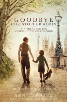 Goodbye Christopher Robin : A. A. Milne and the Making of Winnie-the-Pooh, Paperback Book