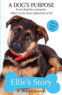 Ellie's Story : A Dog's Purpose, Paperback / softback Book