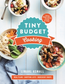 Tiny Budget Cooking : Saving Money Never Tasted So Good, Paperback / softback Book