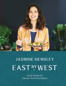 East by West : Simple Recipes for Ultimate Mind-Body Balance, Hardback Book