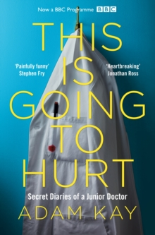 This is Going to Hurt : Secret Diaries of a Junior Doctor - The Sunday Times Bestseller, Paperback Book