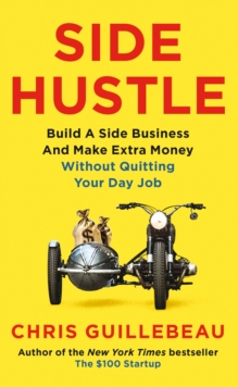 Side Hustle : Build a side business and make extra money - without quitting your day job, Paperback Book