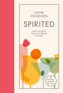 Spirited : How to create easy, fun drinks at home, Hardback Book