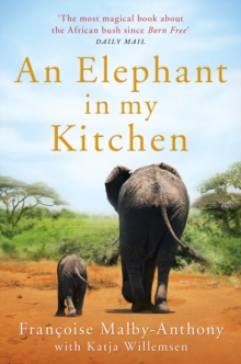 An Elephant in My Kitchen : What the herd taught me about love, courage and survival, EPUB eBook