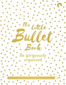 The Little Bullet Book : Be Gorgeously Organized, Paperback Book