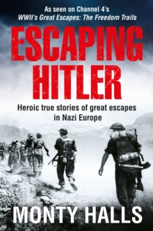 Escaping Hitler : Heroic True Stories of Great Escapes in Nazi Europe, Paperback Book