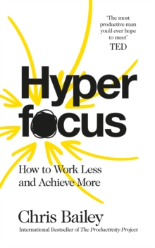Hyperfocus : How to Work Less to Achieve More, Paperback Book