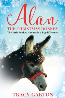 Alan the Christmas Donkey : The Little Donkey Who Made a Big Difference, Paperback Book