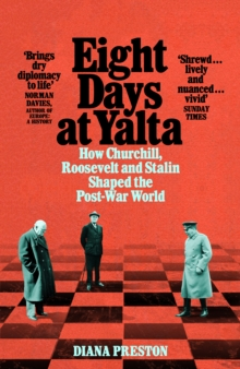 Eight Days at Yalta : How Churchill, Roosevelt and Stalin Shaped the Post-War World, Paperback / softback Book