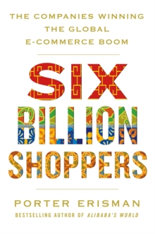Six Billion Shoppers : The Companies Winning the Global E-Commerce Boom, Paperback / softback Book