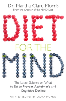 Diet for the Mind : The Latest Science on What to Eat to Prevent Alzheimer's and Cognitive Decline, Paperback Book
